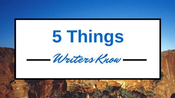 5 Things Writers Know Are True