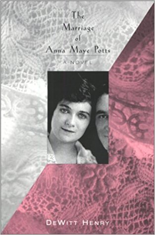 The cover of the book The Marriage of Anna Maye Potts by DeWitt Henry