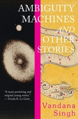 The cover of collection Ambiguity Machines and Other Stories by Vandana Singh