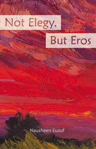 The book cover of Not Elegy, But Eros by Nausheen Eusuf