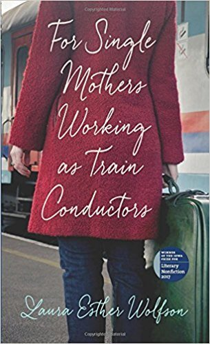 Book cover of For Single Mothers Working as Train Conductors by Laura Esther Wolfson
