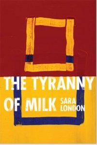 Cover of Tyrnanny of Milk by Sara London