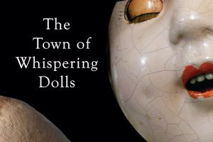 """The cover of """"The Town of Whispering Dolls"""" by Susan Neville"""